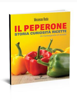 Vincenzo Reda-Il peperone. Storia curiosità ricette da Carmagnola al mondo