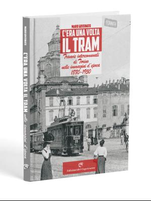 immagine di copertina del libro C'era una volta il tram: piazza Castello a Torino agli inizi del 900: si vedono diverse persone e un tram in corsa.