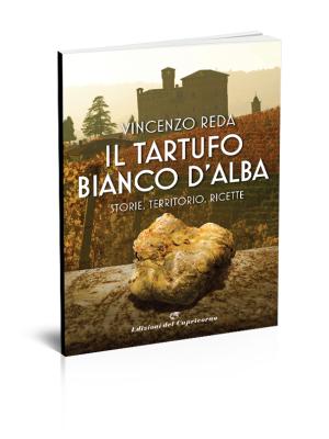 Il tartufo bianco d'Alba. Storie territorio ricette