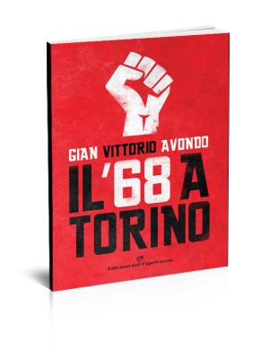 Il '68 a Torino, di Gian Vittorio Avondo - Edizioni del Capricorno