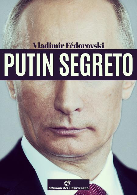 Putin segreto di Valdimir Fédorosvki – Edizioni del Capricorno