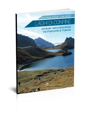 Laghi di confine. Itinerari escursionistici tra Piemonte e Francia