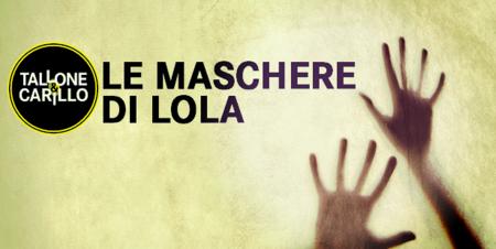 Le maschere di Lola, il nuovo noir di Tallone & Carillo – Edizioni del Capricorno