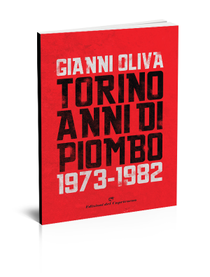 Gianni Oliva Torino anni di piombo - Edizioni del Capricorno