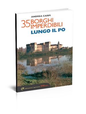 Carpi-35 borghi imperdibili lungo il Po- Edizioni del Capricorno