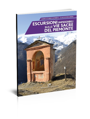 Escursioni imperdibili sulle vie sacre del Piemonte - Edizioni del Capricorno