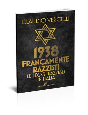 Claudio Vercelli - 1938 Francamente razzisti. Le leggi razziali in Italia - Edizioni del Capricorno